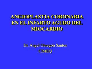 ANGIOPLASTIA CORONARIA EN EL INFARTO AGUDO DEL MIOCARDIO