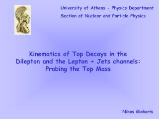 Kinematics of Top Decays in the  Dilepton and the Lepton + Jets channels:  Probing the Top Mass