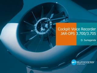 Cockpit Voice Recorder  JAR-OPS 3.700/3.705 D. Suriaganda