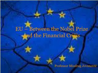 EU – Between the Nobel Prize and the Financial Crisis