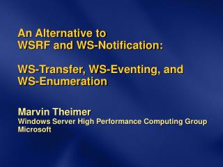 An Alternative to  WSRF and WS-Notification: WS-Transfer, WS-Eventing, and WS-Enumeration