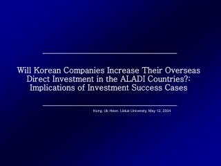 Will Korean Companies Increase Their Overseas   Direct Investment in the ALADI Countries: Implications of Investment Suc