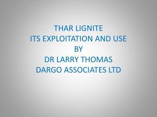 THAR LIGNITE ITS EXPLOITATION AND USE BY DR LARRY THOMAS DARGO ASSOCIATES LTD