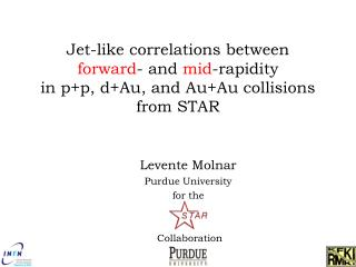 Levente Molnar Purdue University for the  Collaboration