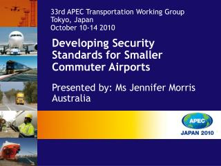 Developing Security Standards for Smaller Commuter Airports Presented by: Ms Jennifer Morris