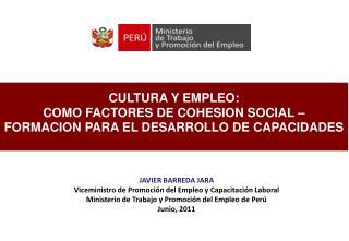 CULTURA Y EMPLEO:  COMO FACTORES DE COHESION SOCIAL – FORMACION PARA EL DESARROLLO DE CAPACIDADES