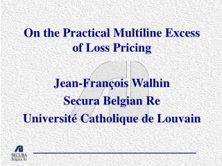 On the Practical Multiline Excess of Loss Pricing Jean-François Walhin Secura Belgian Re