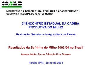 2º ENCONTRO ESTADUAL DA CADEIA PRODUTIVA DO MILHO Realização: Secretária da Agricultura do Paraná
