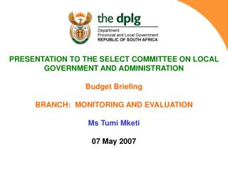 PRESENTATION TO THE SELECT COMMITTEE ON LOCAL GOVERNMENT AND ADMINISTRATION Budget Briefing