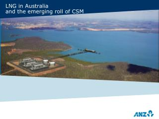 LNG in Australia and the emerging roll of CSM