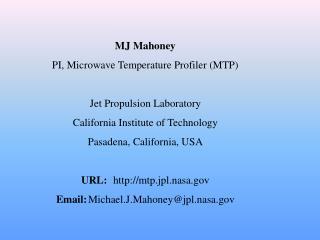 MJ Mahoney PI, Microwave Temperature Profiler (MTP) Jet Propulsion Laboratory