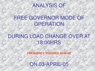 FREE GOVERNOR MODE OF OPERATION ON 03-APR-05