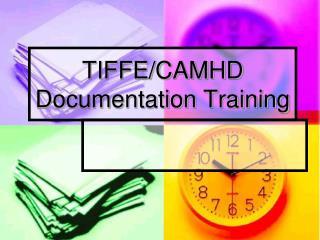 TIFFE/CAMHD Documentation Training