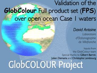 Validation of the  GlobColour  Full product set ( FPS ) over open ocean Case 1 waters