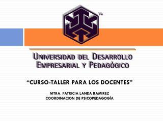"""""""CURSO-TALLER PARA LOS DOCENTES"""" MTRA. PATRICIA LANDA RAMIREZ COORDINACION DE PSICOPEDAGOGÍA"""