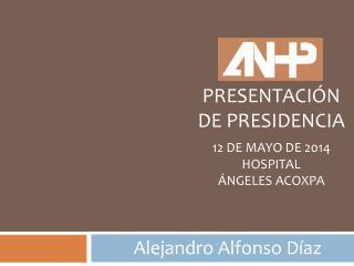 PRESENTACIÓN DE PRESIDENCIA 12 DE MAYO de 2014 Hospital   Ángeles acoxpa