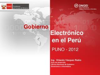 Ing.  Orlando  Vásquez Rubio  Área de desarrollo Oficina Nacional de Gobierno