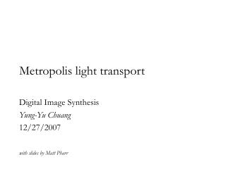 Metropolis light transport