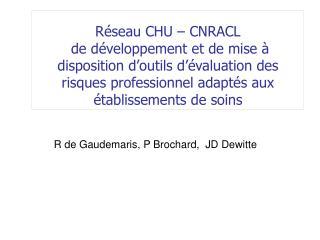 R de Gaudemaris, P Brochard,  JD Dewitte