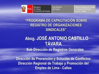Abog.  JOSÉ ANTONIO CASTILLO TÁVARA     Sub Dirección de Registros Generales