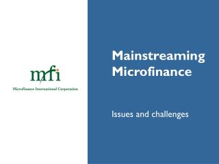 Mainstreaming  	Microfinance 	Issues and challenges