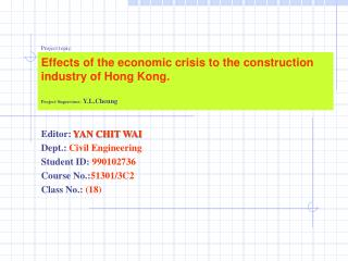 Editor:  YAN CHIT WAI Dept.:  Civil Engineering Student ID:  990102736 Course No.: 51301/3C2