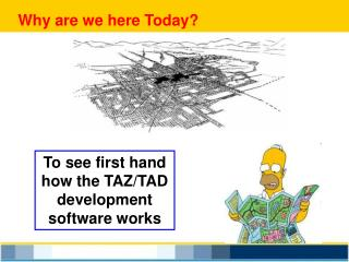 To see first hand how the TAZ/TAD development software works