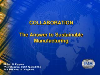 COLLABORATION The Answer to Sustainable Manufacturing