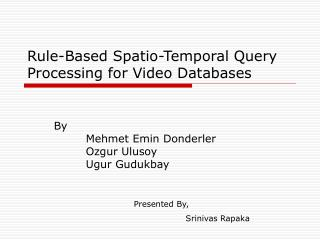 Rule-Based Spatio-Temporal Query Processing for Video Databases