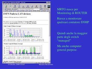 MRTG nasce per Monitoring di ROUTER Riesce a monitorare qualsiasi contatore SNMP