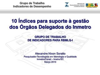 10 �ndices para suporte � gest�o dos �rg�os Delegados do Inmetro GRUPO DE TRABALHO
