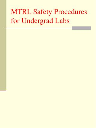 MTRL Safety Procedures for Undergrad Labs