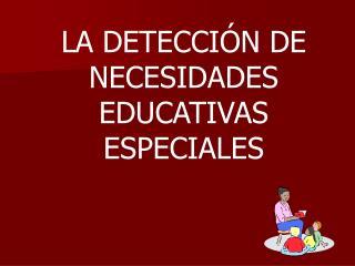 LA DETECCIÓN DE NECESIDADES EDUCATIVAS ESPECIALES