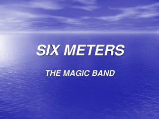 SIX METERS