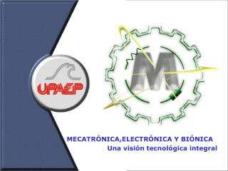 MECATRÓNICA,ELECTRÓNICA Y BIÓNICA Una visión tecnológica integral