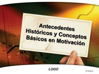 Antecedentes Históricos  y  Conceptos Básicos  en  Motivación