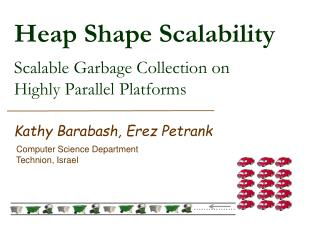 Heap Shape Scalability Scalable Garbage Collection on  Highly Parallel Platforms
