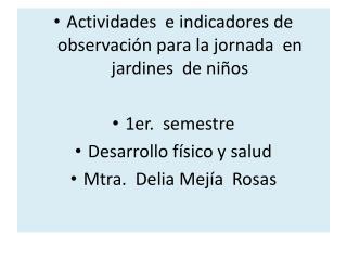Actividades  e indicadores de observación para la jornada  en jardines  de niños 1er.  semestre