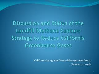 Discussion and Status of the Landfill Methane Capture Strategy to Reduce California Greenhouse Gases