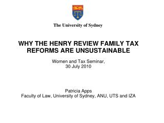 WHY THE HENRY REVIEW FAMILY TAX REFORMS ARE UNSUSTAINABLE Women and Tax Seminar,  30 July 2010