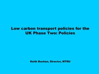 Low carbon transport policies for the UK Phase Two: Policies
