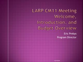 LARP CM11 Meeting Welcome, Introduction, and Budget Overview