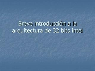 Breve introducci�n a la arquitectura de 32 bits intel