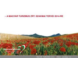 MAGYAR TURIZMUS Zrt. � 2013. okt�ber 8.