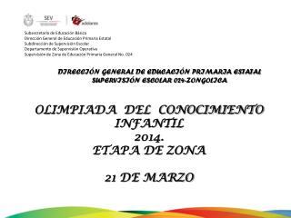 DIRECCIÓN GENERAL DE EDUCACIÓN PRIMARIA ESTATAL SUPERVISIÓN ESCOLAR 024-ZONGOLICA