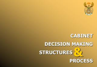 CABINET DECISION MAKING  STRUCTURES  PROCESS