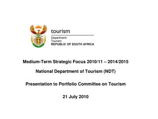 Medium-Term Strategic Focus 2010/11 – 2014/2015  National Department of Tourism (NDT)