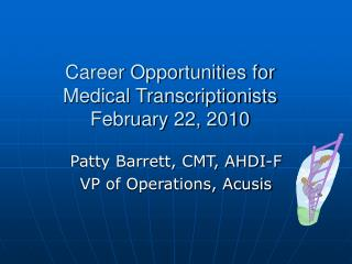 Career Opportunities for Medical Transcriptionists February 22, 2010