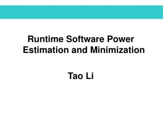 Runtime Software Power Estimation and Minimization Tao Li