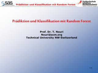 Prädiktion und Klassifikation mit Random Forest Prof. Dr. T. Nouri Nouri@acm